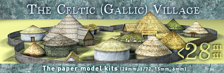 Celtic (Gallic) Village. The paper model kits (28mm, 1/72, 15mm, 6mm).